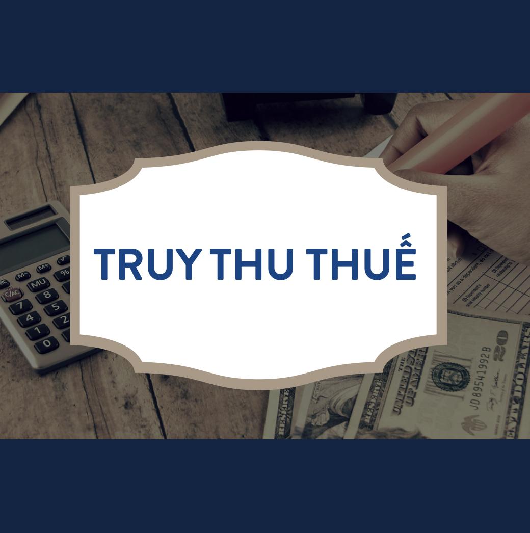 Hiểu thế nào về truy thu thuế?